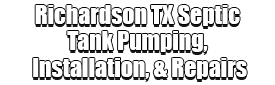 Richardson TX Septic Tank Pumping, Installation, & Repairs Logo-We offer Septic Service & Repairs, Septic Tank Installations, Septic Tank Cleaning, Commercial, Septic System, Drain Cleaning, Line Snaking, Portable Toilet, Grease Trap Pumping & Cleaning, Septic Tank Pumping, Sewage Pump, Sewer Line Repair, Septic Tank Replacement, Septic Maintenance, Sewer Line Replacement, Porta Potty Rentals, and more.